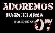 """""""ADOREMOS 2007″ ARRIBA A BARCELONA"""